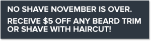 No Shave November Is Over | Receive $5 Off Beard Trim or Shave with Haircut